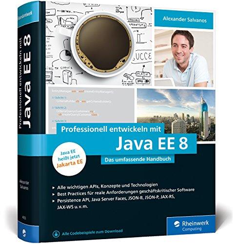 Professionell entwickeln mit Java EE 8: Das umfassende Handbuch. Aktuell zu Jakarta EE - Der Programmierung Java Mit