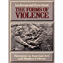 The Forms of Violence: Narrative in Assyrian Art and Modern Culture