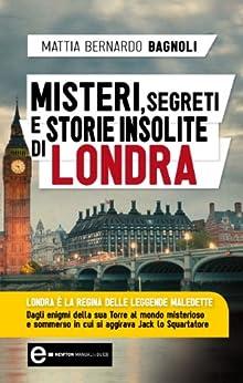 Misteri, segreti e storie insolite di Londra (eNewton Manuali e Guide) di [Bagnoli, Mattia Bernardo]