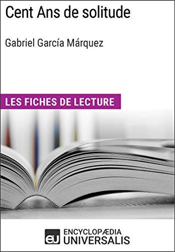 Cent Ans de solitude de Gabriel Garca Mrquez: Les Fiches de lecture d'Universalis