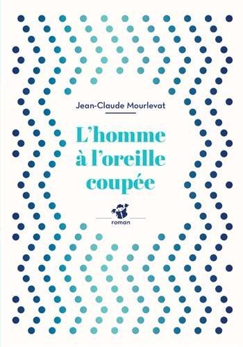 L'homme à l'oreille coupée par Jean-Claude Mourlevat
