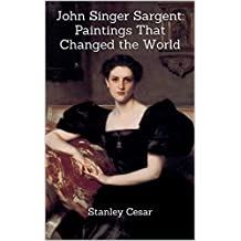 John Singer Sargent: Paintings That Changed the World