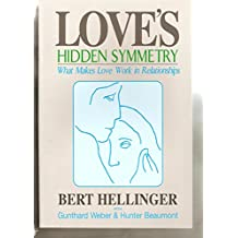 Love's Hidden Symmetry: What Makes Love Work in Relationships by Bert Hellinger (2-Nov-1998) Paperback