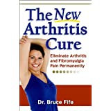 The New Arthritis Cure: Eliminate Arthritis and Fibromyalgia Pain Permanently (English Edition)