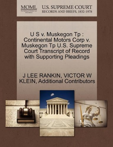 U S V. Muskegon Tp: Continental Motors Corp V. Muskegon Tp U.S. Supreme Court Transcript of Record with Supporting Pleadings