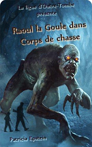 Raoul la Goule - Les aventures fantastiques de la ligue d'Outre-Tombe: Corps de chasse
