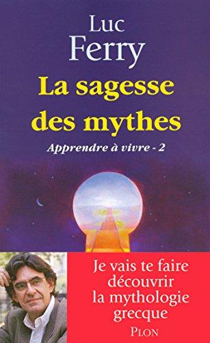 La sagesse des mythes - Apprendre à vivre 2 par Luc FERRY