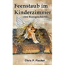 Feenstaub im Kinderzimmer: - eine Kurzgeschichte -