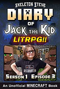 Diary of Jack the Kid - A Minecraft LitRPG - Season 1 Episode 3 (Book 3) : Unofficial Minecraft Books for Kids, Teens, & Nerds - LitRPG Adventure Fan Fiction ... - Jack the Kid LitRPG) (English Edition) de [Steve, Skeleton]