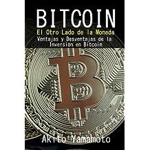 Bitcoin: El Otro Lado de la Moneda - Ventajas y Desventajas de la Inversión en Bitcoin: Volume 4 (Criptomoneda)