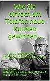 Image de Wie Sie einfach am Telefon neue Kunden gewinnen...: ... und zu begeisterten Empfehlerkunden entwickeln