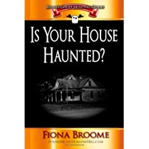 Is Your House Haunted?: Tips for anyone living in - or investigating - a house that might be haunted: Volume 1 (Fiona's Ghost Hunting Guides)