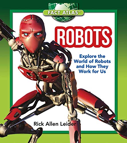 Robots: Explore The World Of Robots And How They Work For Us (fact Atlas Series) por Rick Allen Leider epub