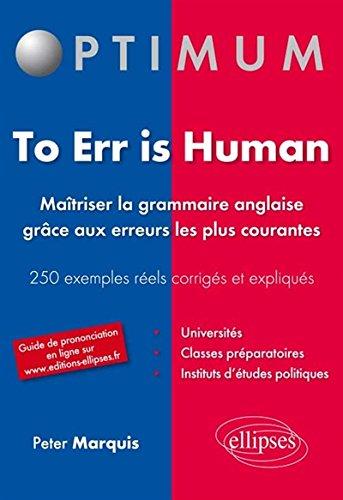To Err Is Human Maitrîser la Grammaire Anglaise Grâce aux Erreurs les Plus Courantes 250 Exemples par Peter Marquis