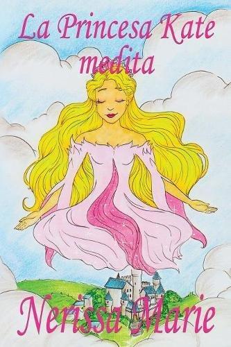 La Princesa Kate medita (libro para niños sobre meditación de atención plena para niños, cuentos infantiles, libros infantiles, libros para los niños, libros para niños, bebes, libros infantiles)