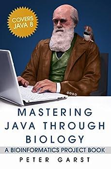 Mastering Java through Biology: A bioinformatics project book (English Edition) von [Garst, Peter]