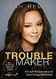 Troublemaker: Wie ich Hollywood und Scientology überlebte - Leah Remini
