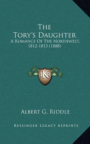 The Tory's Daughter: A Romance of the Northwest, 1812-1813 (1888)