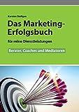 Das Marketing- Erfolgsbuch für reine Dienstleistungen: Berater, Coaches und Mediatoren