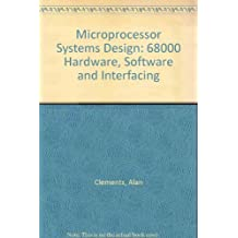Microprocessor Systems Design: 68000 Hardware, Software, and Interfacing by Alan Clements (1987-03-30)