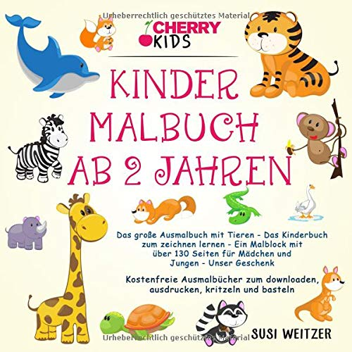Kinder Malbuch ab 2 Jahren: Das große Ausmalbuch mit Tieren - Das Kinderbuch zum zeichnen lernen - Ein Malblock mit über 180 Seiten für Mädchen und ... downloaden, ausdrucken, kritzeln und basteln