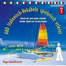 600 Italienisch-Vokabeln spielerisch erlernt - Grundwortschatz Teil 1: Damit wir und unsere Kinder wieder Spaß am Lernen haben. Mit cooler Musik von ... 99g , in deutscher und italienischer Sprache.