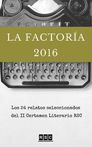La Factoría 2016: Los 24 relatos seleccionados del II Certamen Literario RSC por Varios autores