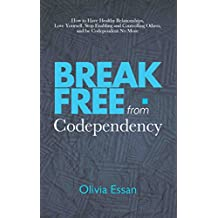Break Free from Codependency: How to Have Healthy Relationships, Love Yourself, Stop Enabling and Controlling Others, and be Codependent No More (English Edition)