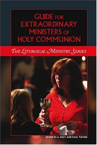 Guide for Extraordinary Ministers of Holy Communion (Liturgical Ministry Series) by Paul Turner (2007-01-22)