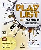 Playlist. Vol. A1-A2: Fare musica-Tavola note-Accordi. Per la Scuola media. Con CD Audio. Con DVD-ROM. Con e-book. Con espansione online