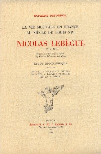Nicolas Lebègue, organiste de la chapelle royale et de Saint-Méry. Etude biographique