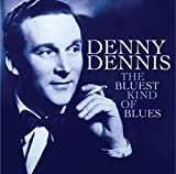 The Bluest Kind Of Blues by Denny Dennis (2008-03-11)