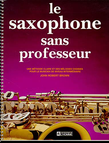 La saxophone sans professeur par John robert Brown