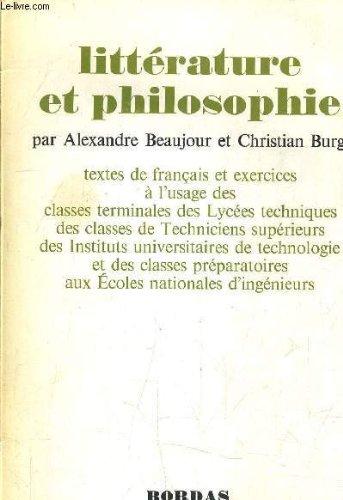 LITTERATURE ET PHILOSOPHIE - TEXTES DE FRANCAIS ET EXERCICES A L'USAGE DES CLASSES TERMINALES DES LYCEES TECHNIQUES DES CLASSES DE TECHNICIENS SUPERIEURS DES INSTITUTS UNIVERSITAIRES DE TECHNOLOGIE ET DES CLASSES PREPARATOIRES AUX ECOLES NATIONALES ...