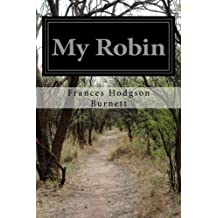 My Robin by Frances Hodgson Burnett (2015-07-27)