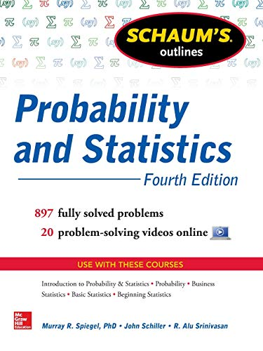 Schaum's Outline of Probability and Statistics: 897 Solved Problems + 20 Videos (Schaum's Outlines) -