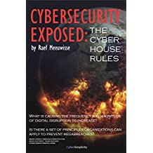 Cybersecurity Exposed: The Cyber House Rules (English Edition)