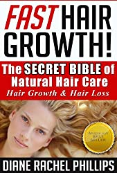 Fast Hair Growth: The SECRET BIBLE of Natural Hair Care / Hair Growth & Hair Loss Cure - Proven Natural Hair Care and Hair Loss Treatment for Women and ... hair,grow hair) (English Edition)