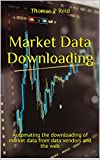 Market Data Downloading: Automating the downloading of market data from Bloomberg, Reuters, Markit and the web (English Edition)
