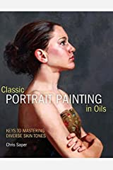 Classical Portrait Painting in Oils: Keys to Mastering Diverse Skin Tones by Chris Saper (2012-02-24) Hardcover