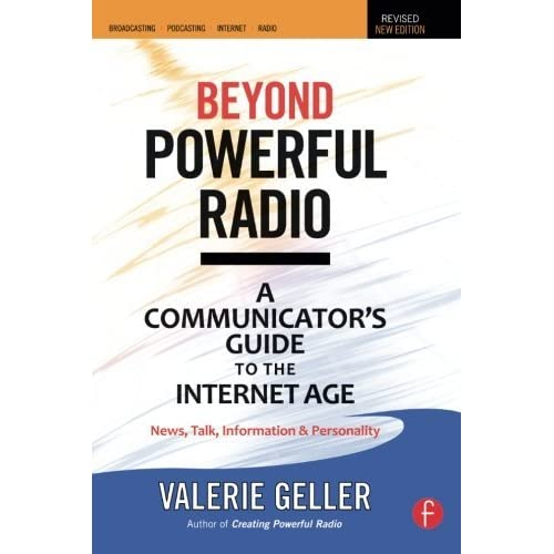 Beyond Powerful Radio: A Communicator's Guide to the Internet Age - News, Talk, Information & Personality for Broadcasting, Podcasting, Internet, Radio 2nd by Geller, Valerie (2011) Paperback