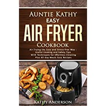 Auntie Kathy Easy Air Fryer Cookbook: Air frying the Easy and Stress-Free Way: Useful Cooking and Safety Tips with Effortless Cleaning Techniques, plus ... Air Frying Easy Recipes. (English Edition)