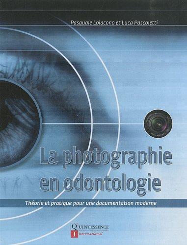 La photographie en odontologie : Théorie et pratique pour une documentation moderne