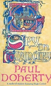 Spy in Chancery (Hugh Corbett Mysteries Book 3) by [Doherty, Paul]