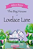 The Big House on Lovelace Lane (Lovelace Lane, Book 2) by Alice Ross