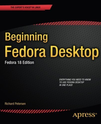 Beginning Fedora Desktop: Fedora 18 Edition (Expert's Voice in Linux) 1st edition by Petersen, Richard (2013) Paperback