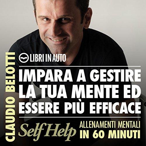 Impara a gestire la tua mente ed essere più efficace (Self Help. Allenamenti mentali in 60 minuti)  Audiolibri