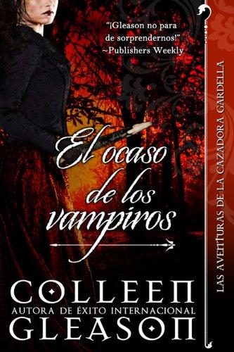 El ocaso de los vampiros (Romance de Vampiros) (Las Aventuras de la Cazadora Gardella 4) por Colleen Gleason
