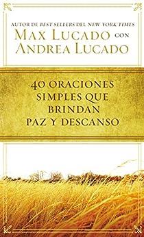 40 oraciones sencillas que traen paz y descanso de [Lucado, Max]