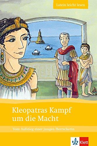 Kleopatras Kampf um die Macht: Vom Aufstieg einer jungen Herrscherin. Lateinische Lektüre für das 1., 2. Lernjahr. Mit Annotationen und Illustrationen (Latein leicht lesen)